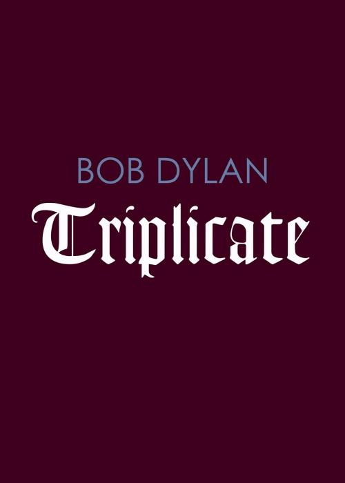 """Bob Dylan - """"TRIPLICATE"""""""